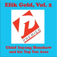 Efik Gold, Vol. 2 — Chief Inyang Henshaw and his Top Ten Aces