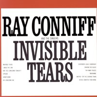 Invisible Tears — Ray Conniff, Ray Conniff Singers, Ray Conniff & The Singers