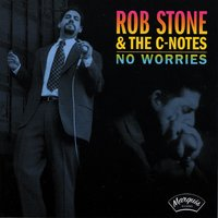 No Worries — Rob Stone & The C-Notes