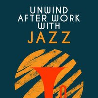 Unwind After Work with Jazz — Chill Jazz Masters, Jazz Piano Bar Academy, Lounge Piano Music Cafe After Dark, Lounge Piano Music Cafe After Dark|Chill Jazz Masters|Jazz Piano Bar Academy