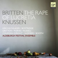 Britten: The Rape of Lucretia — Peter Pears, Chamber Orchestra, Nancy Evans, Joan Cross, Aldeburgh Festival Ensemble, Reginald Goodell, Бенджамин Бриттен