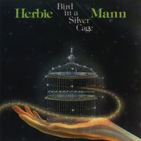 Bird In A Silver Cage — Herbie Mann