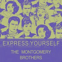 Express Yourself — The Montgomery Brothers