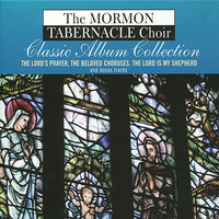 The Lord's Prayer - The Beloved Choruses - The Lord Is My Shepherd — The Mormon Tabernacle Choir