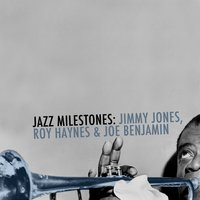 Jazz Milestones: Jimmy Jones, Roy Haynes & Joe Benjamin — Jimmy Jones, Roy Haynes, Joe Benjamin, Jimmy Jones, Roy Haynes & Joe Benjamin