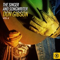The Singer and Songwriter, Don Gibson, Vol. 4 — Don Gibson
