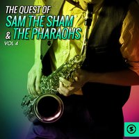 The Quest of Sam the Sham & the Pharaohs, Vol. 4 — Sam The Sham & The Pharaohs