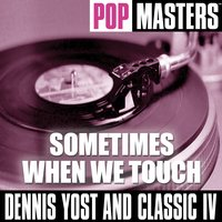Pop Masters: Sometimes When We Touch — Dennis Yost and Classic IV