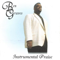 Instrumental Praise — Ben Graves Jr