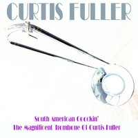 Curtis Fuller: South American Coockin' + The Magnificent Trombone of Curtis Fuller — Curtis Fuller