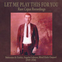 Let Me Play This For You: Rare Cajun Recordings — Angelas LeJeune