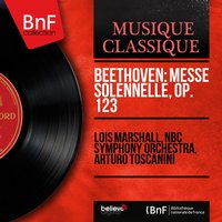 Beethoven: Messe solennelle, Op. 123 — Lois Marshall, NBC Symphony Orchestra, Arturo Toscanini, Людвиг ван Бетховен