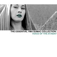 The Essential Yma Sumac Collection: Voice Of The Xtabay — Yma Sumac
