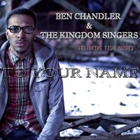 To Your Name (feat. Tish Haynes) — Ben Chandler & the Kingdom Singers