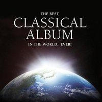The Best Classical Album in the World...Ever! — сборник