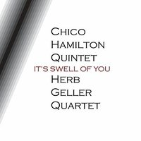 It's Swell Of You — Chico Hamilton Quintet, Herb Geller Quartet, Herb Geller Quartet & Chico Hamilton Quintet