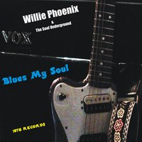 Blues My Soul — Willie Phoenix & the Soul Underground