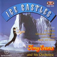 Ice Castles — Tony Evans, Tony Evans & His Orchestra, Tony Evans and His Orchestra
