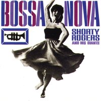 Bossa Nova — Shorty Rogers, Shorty Rogers and his Giants