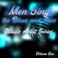 Men Sing the Blues and Jazz - Classic Artist Series, Vol. 1 — сборник