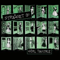 Girl Trouble — Straight 8s