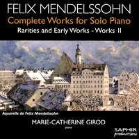 Mendelssohn: Complete Works for Solo Piano, Rarities & Early Works, Vol. 2 — Феликс Мендельсон, Marie-Catherine Girod