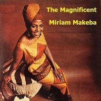 The Magnificent — Miriam Makeba