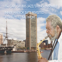 Inner Harbor Suite Revisited: A Tribute to Baltimore — Carl Grubbs