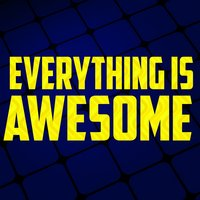 The Lego Movie - Everything Is Awesome — Greatest Soundtracks Ever