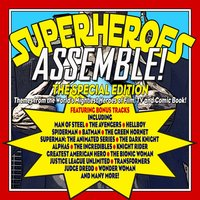 Superheroes Assemble!: The Special Edition - Themes from the World's Mightiest Heroes of Film, TV and Comic Book! — сборник