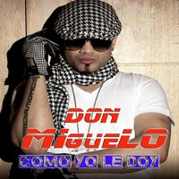 CANCELLED / Como Yo Le Doy — Don Miguelo