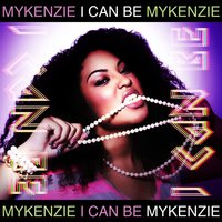 I Can Be — Mykenzie