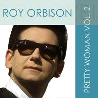Roy Orbison: Pretty Woman, Vol. 2 — Roy Orbison