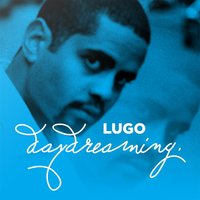 Day Dreaming — Lugo