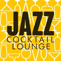 Jazz Cocktail Lounge — The Cocktail Lounge Players, The Jazz Masters, The Cocktail Lounge Players|The Jazz Masters