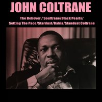 The Believer / Soultrane / Black Pearls / Setting the Pace / Stardust / Bahia / Standust Coltrane — John Coltrane, Irving Berlin