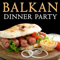 Balkan Dinner Party Music - Folk Dances, Brass Bands, Accordions and More — сборник