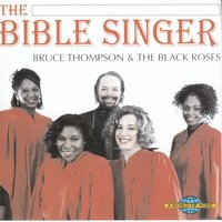 The Bible Singer — Bruce Thompson, The Black Roses, Bruce Thompson, The Black Roses