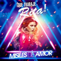 Misiles De Amor (feat. Nacho Canut & William Luque) — William Luque, Nacho Canut, ¡Que Trabaje Rita!