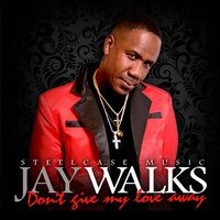 Don't Give My Love Away — Jay Walks