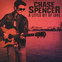 A Little Bit of Love — Chase Spencer
