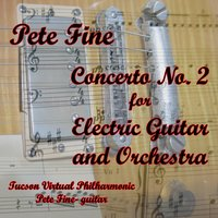 Concerto No. 2 for Electric Guitar and Orchestra — Pete Fine & Tucson Virtual Phiharmonic Orchestra