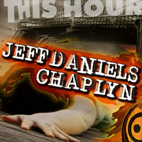 This Hour — Jeff Daniels, Jeff Daniels feat. Chaplyn