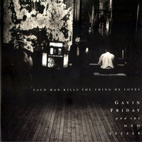 Each Man Kills The Thing He Loves — Gavin Friday, The Man Seezer