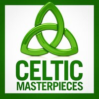 Celtic Masterpieces (The Beauty of Celtic Music) — Irish Celtic Music, Celtic Spirit, Irish & Celtic Folk Wanderers