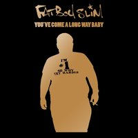 You've Come a Long Way Baby — Fatboy Slim