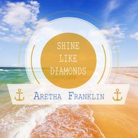 Shine Like Diamonds — Aretha Franklin