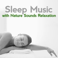 Sleep Music with Nature Sounds Relaxation — Sleep Music with Nature Sounds Relaxation