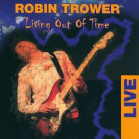 Living Out Of Time - Live — Robin Trower