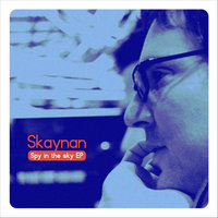 Spy in the Sky EP — Skaynan